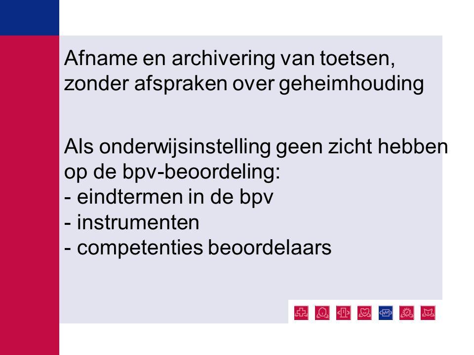 Afname en archivering van toetsen, zonder afspraken over geheimhouding Als onderwijsinstelling geen zicht hebben op de bpv-beoordeling: - eindtermen i