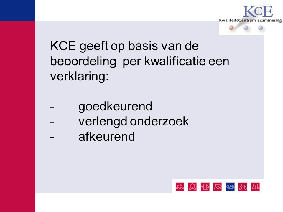 KCE geeft op basis van de beoordeling per kwalificatie een verklaring: - goedkeurend -verlengd onderzoek -afkeurend