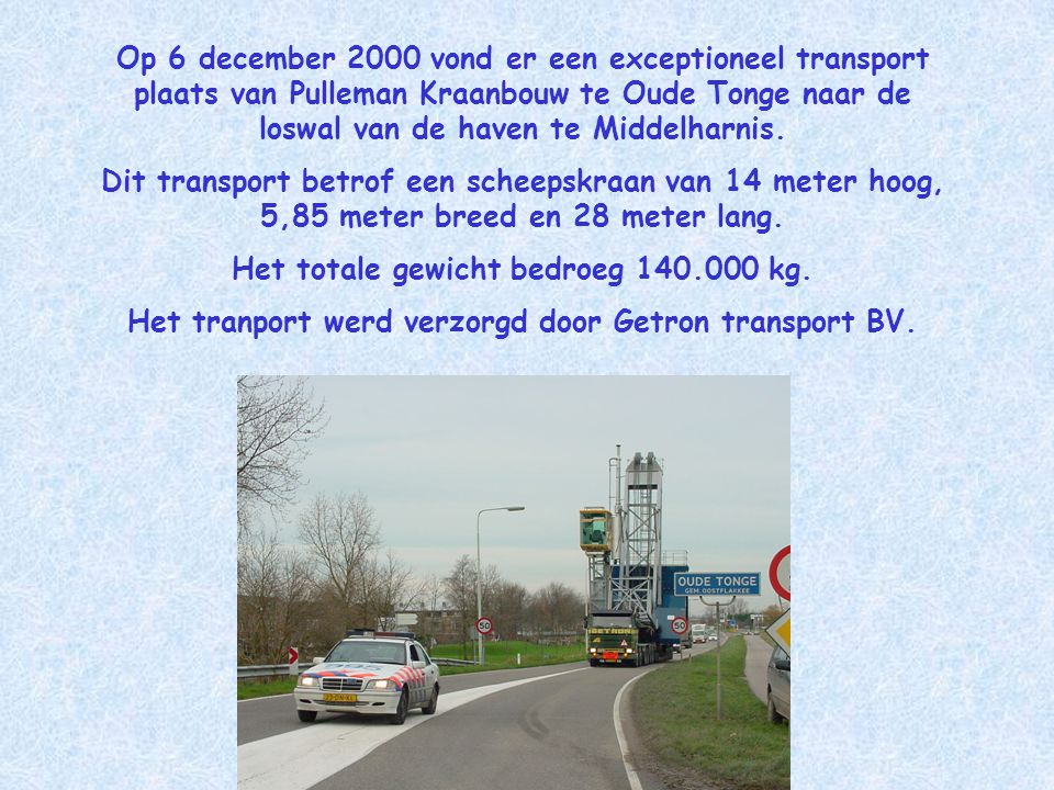 Op 6 december 2000 vond er een exceptioneel transport plaats van Pulleman Kraanbouw te Oude Tonge naar de loswal van de haven te Middelharnis.