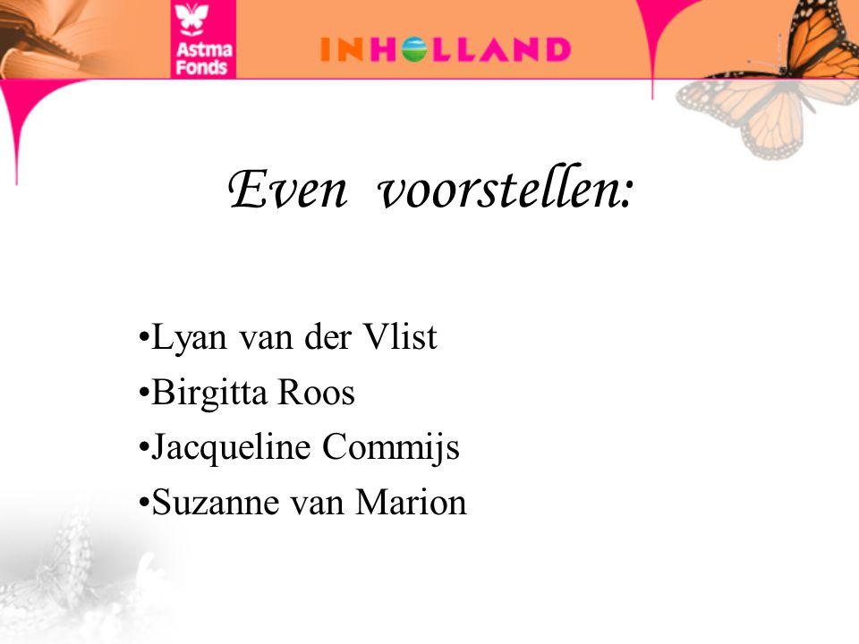 Even voorstellen: Lyan van der Vlist Birgitta Roos Jacqueline Commijs Suzanne van Marion