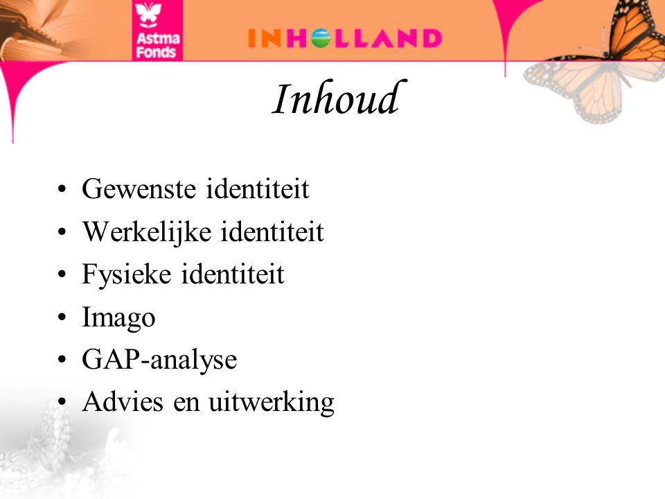 Inhoud Gewenste identiteit Werkelijke identiteit Fysieke identiteit Imago GAP-analyse Advies en uitwerking