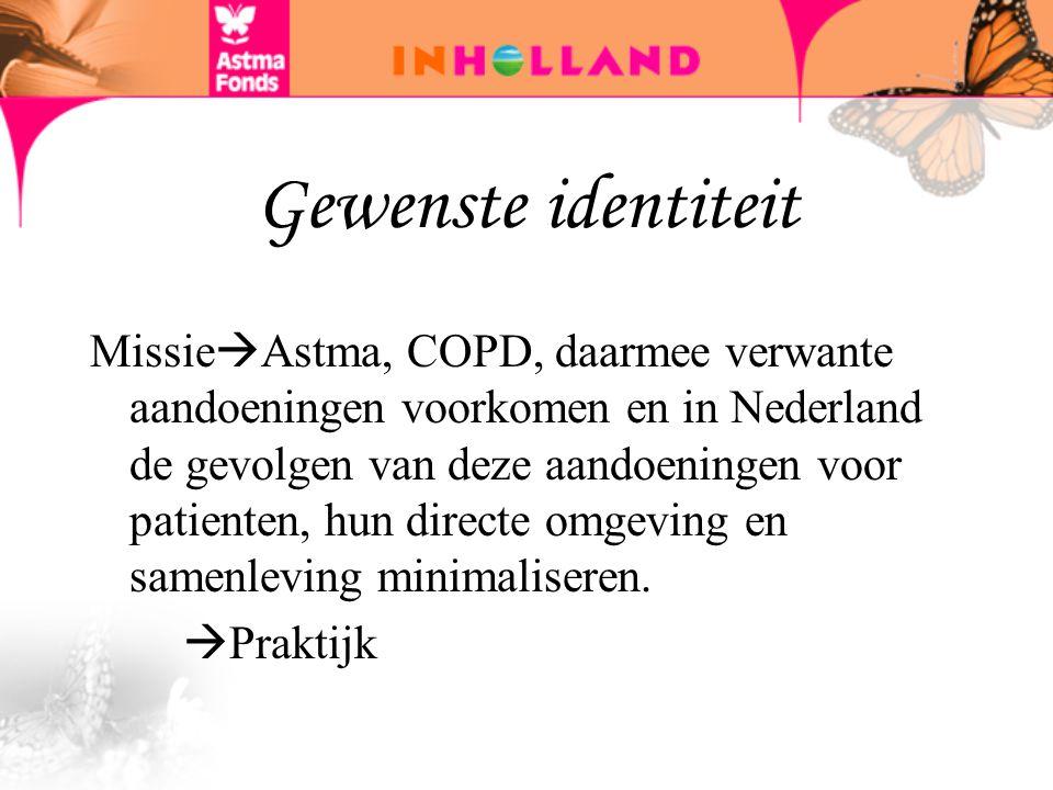 Gewenste identiteit Missie  Astma, COPD, daarmee verwante aandoeningen voorkomen en in Nederland de gevolgen van deze aandoeningen voor patienten, hu
