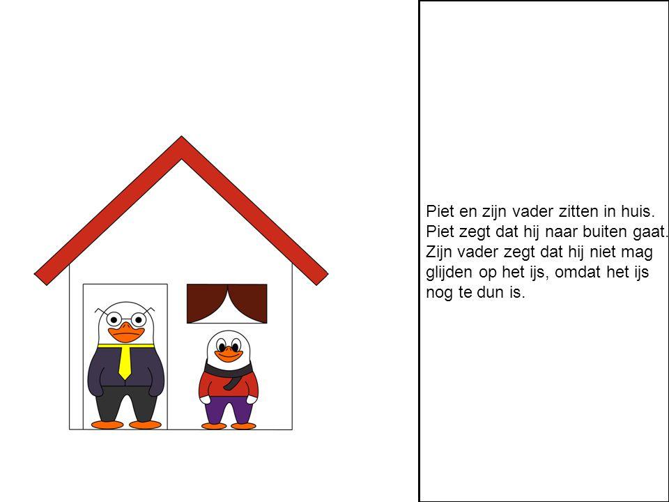 Piet en zijn vader zitten in huis. Piet zegt dat hij naar buiten gaat.