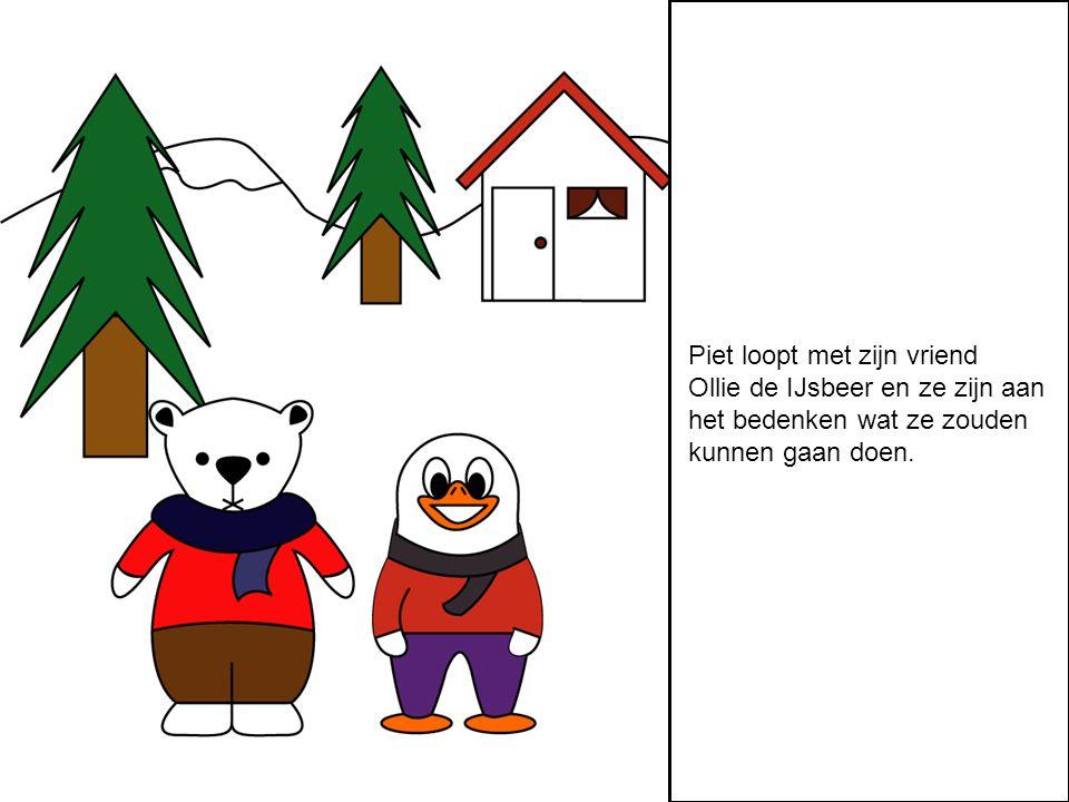 Piet loopt met zijn vriend Ollie de IJsbeer en ze zijn aan het bedenken wat ze zouden kunnen gaan doen.