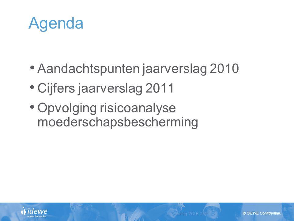 © IDEWE Confidential. Agenda Aandachtspunten jaarverslag 2010 Cijfers jaarverslag 2011 Opvolging risicoanalyse moederschapsbescherming Jaarverslag VCL