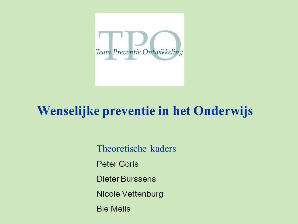 Wenselijke preventie in het Onderwijs Theoretische kaders Peter Goris Dieter Burssens Nicole Vettenburg Bie Melis