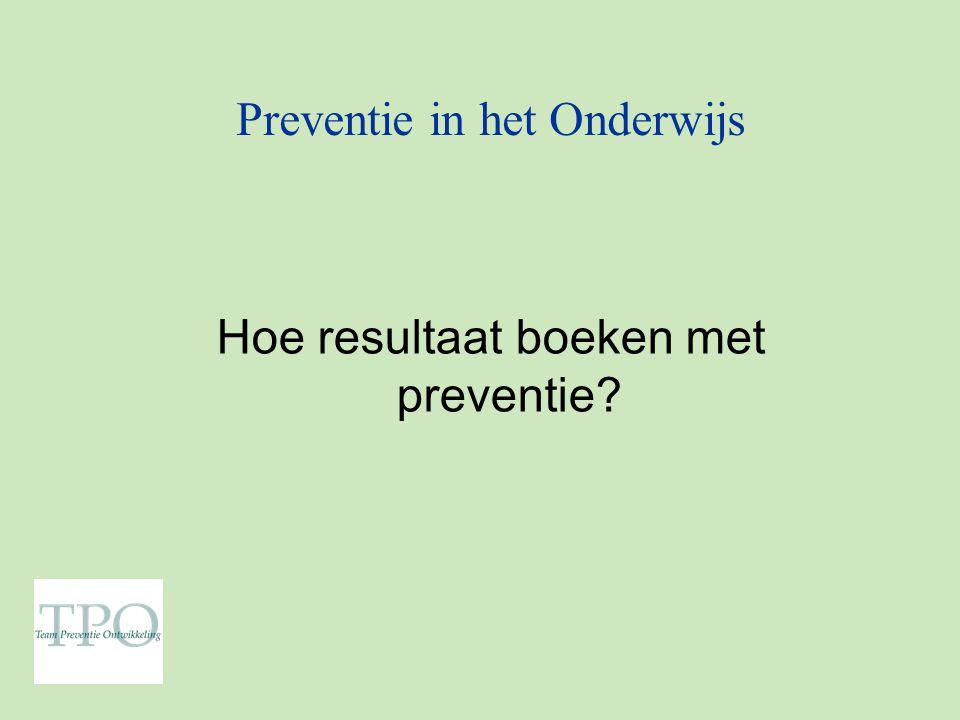 Preventie in het Onderwijs Hoe resultaat boeken met preventie?