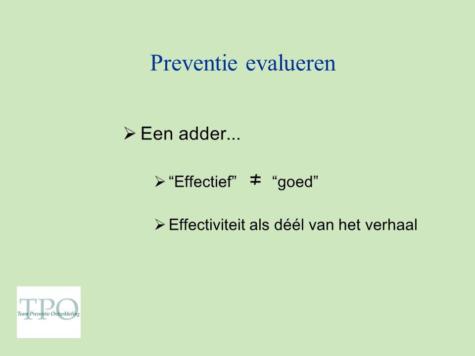 Preventie evalueren  Een adder...  Effectief ≠ goed  Effectiviteit als déél van het verhaal