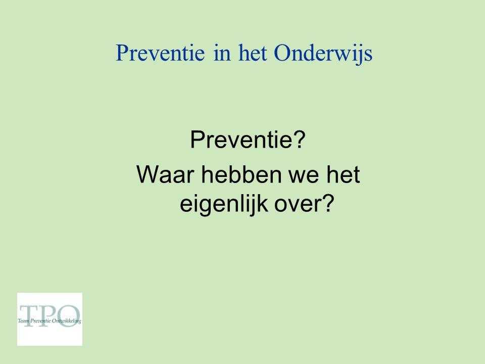 Preventie in het Onderwijs Preventie? Waar hebben we het eigenlijk over?
