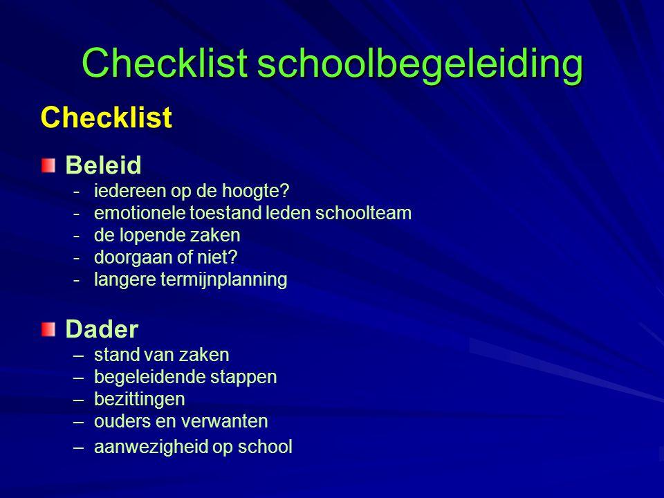 Checklist schoolbegeleiding Checklist Beleid - -iedereen op de hoogte? - -emotionele toestand leden schoolteam - -de lopende zaken - -doorgaan of niet