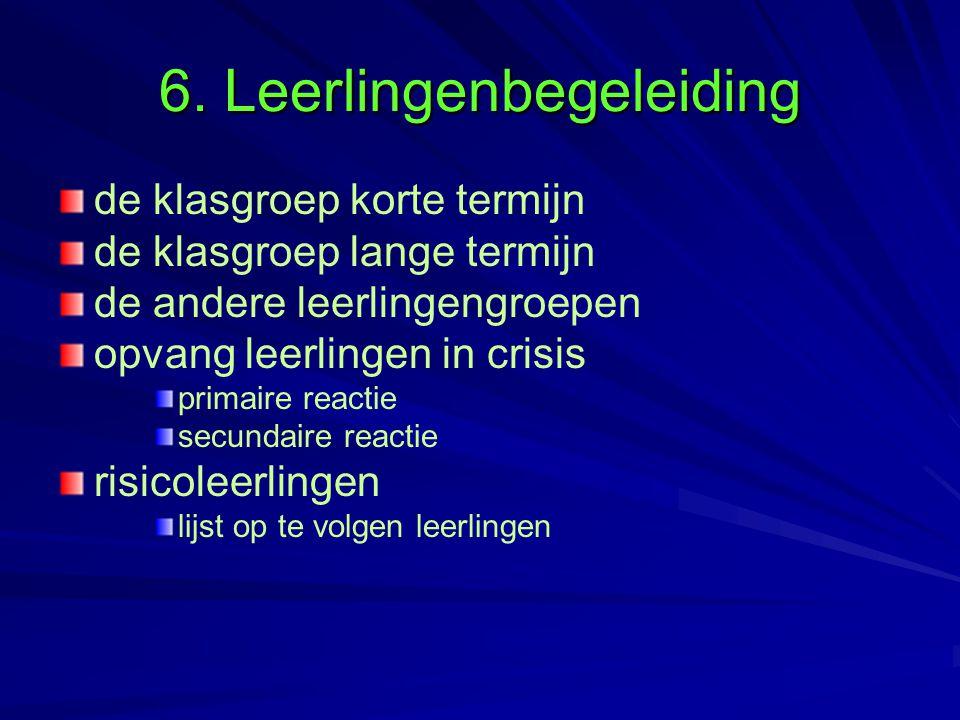 6. Leerlingenbegeleiding de klasgroep korte termijn de klasgroep lange termijn de andere leerlingengroepen opvang leerlingen in crisis primaire reacti
