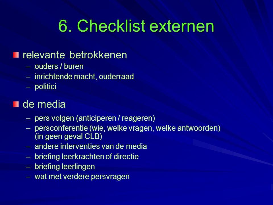 6. Checklist externen relevante betrokkenen – –ouders / buren – –inrichtende macht, ouderraad – –politici de media – –pers volgen (anticiperen / reage