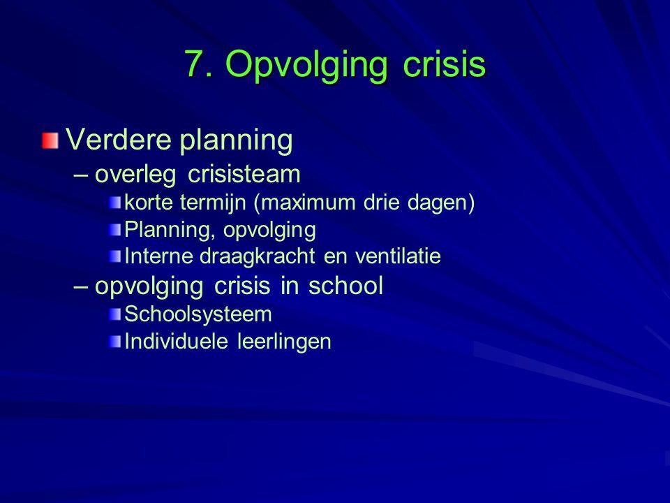 7. Opvolging crisis Verdere planning – –overleg crisisteam korte termijn (maximum drie dagen) Planning, opvolging Interne draagkracht en ventilatie –