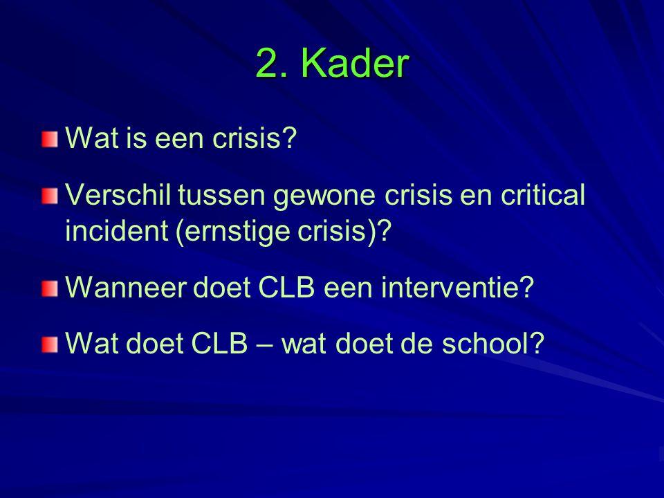 2. Kader Wat is een crisis? Verschil tussen gewone crisis en critical incident (ernstige crisis)? Wanneer doet CLB een interventie? Wat doet CLB – wat
