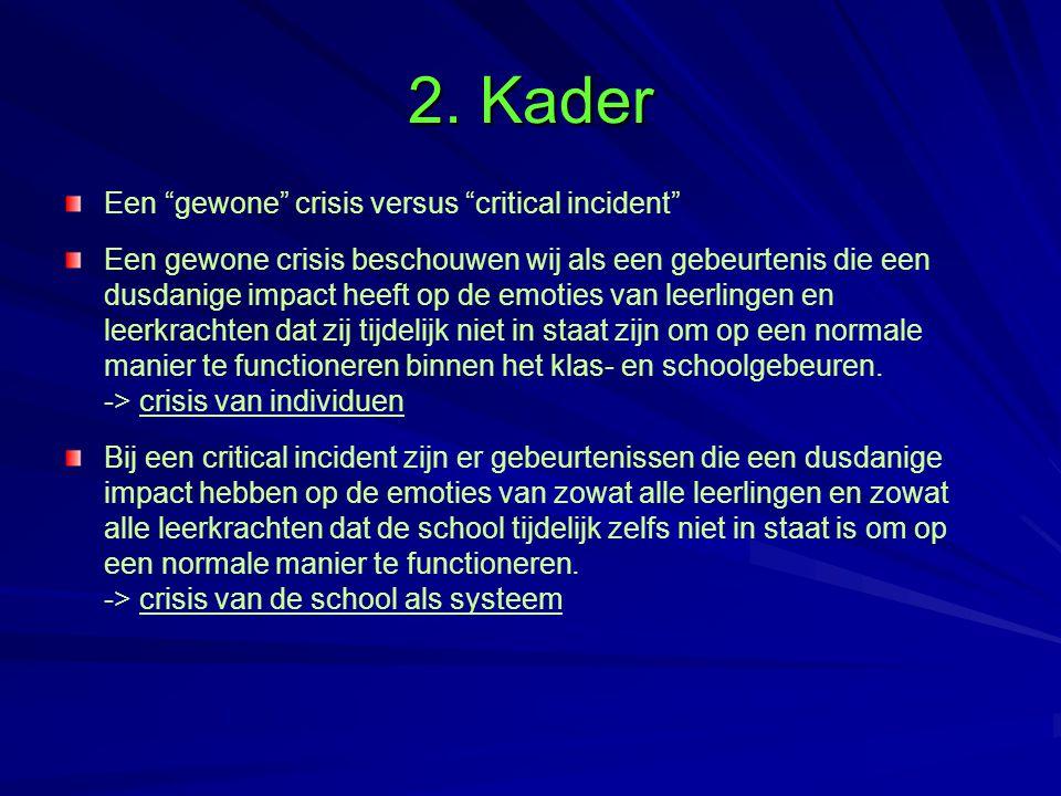 """2. Kader Een """"gewone"""" crisis versus """"critical incident"""" Een gewone crisis beschouwen wij als een gebeurtenis die een dusdanige impact heeft op de emot"""