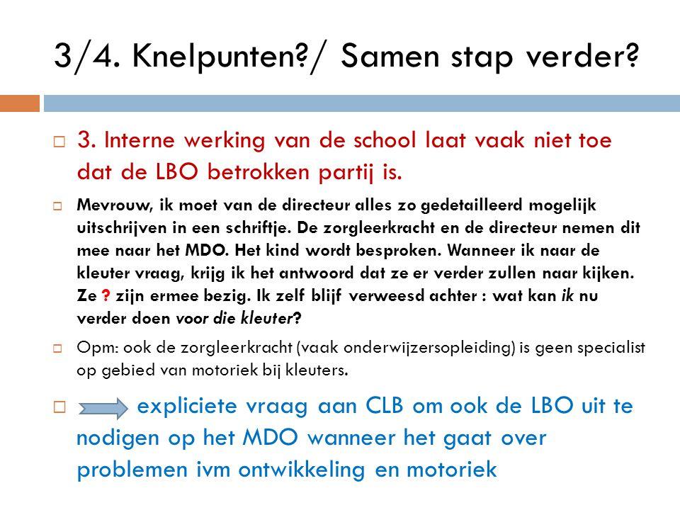  3. Interne werking van de school laat vaak niet toe dat de LBO betrokken partij is.  Mevrouw, ik moet van de directeur alles zo gedetailleerd mogel