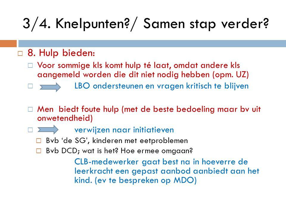  8. Hulp bieden:  Voor sommige kls komt hulp té laat, omdat andere kls aangemeld worden die dit niet nodig hebben (opm. UZ)  LBO ondersteunen en vr