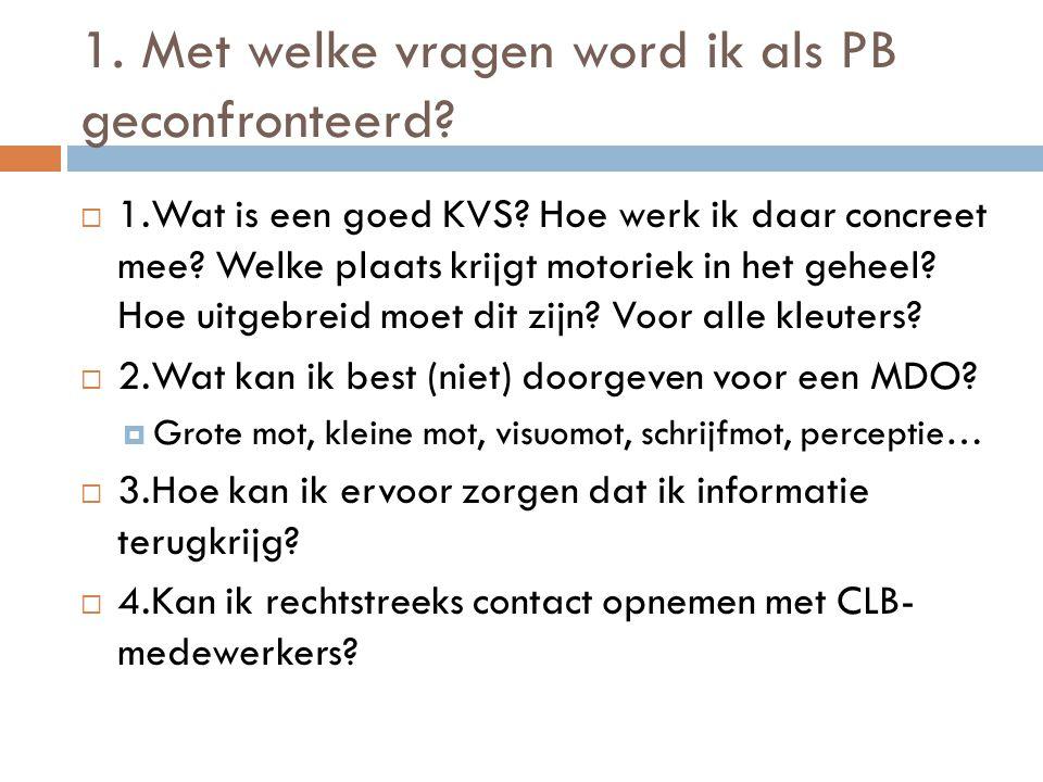 1. Met welke vragen word ik als PB geconfronteerd?  1.Wat is een goed KVS? Hoe werk ik daar concreet mee? Welke plaats krijgt motoriek in het geheel?
