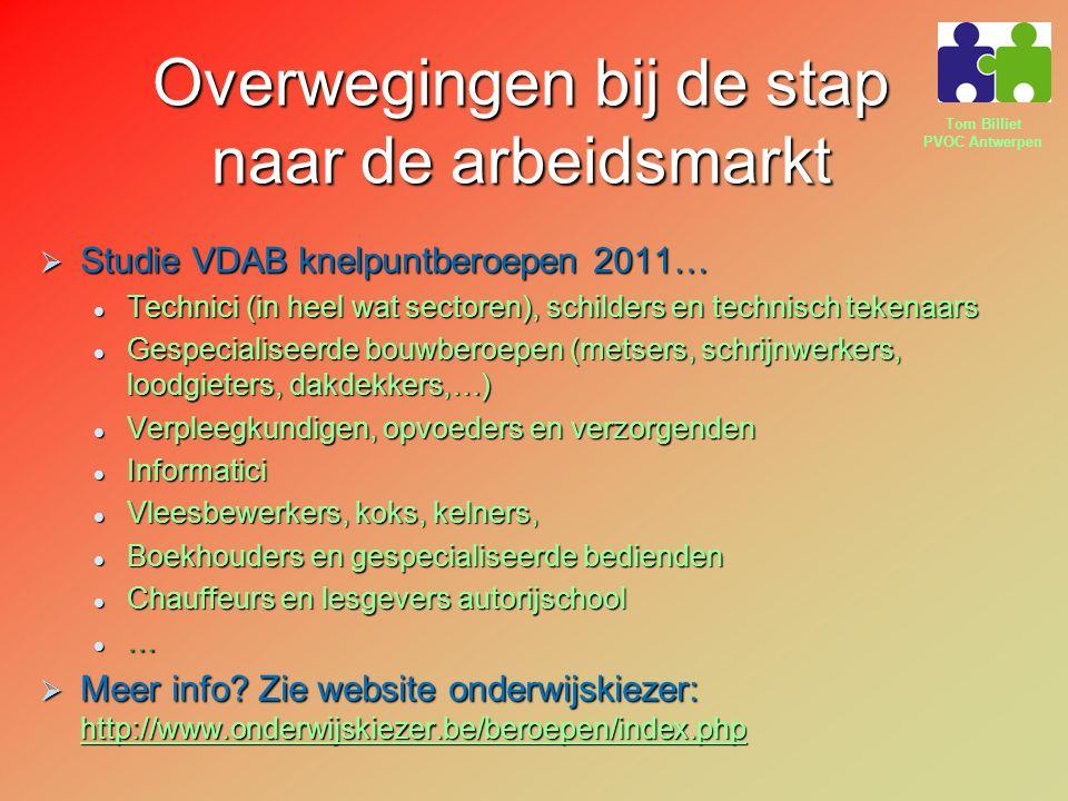 Tom Billiet PVOC Antwerpen Overwegingen bij de stap naar de arbeidsmarkt  Studie VDAB knelpuntberoepen 2011… Technici (in heel wat sectoren), schilde