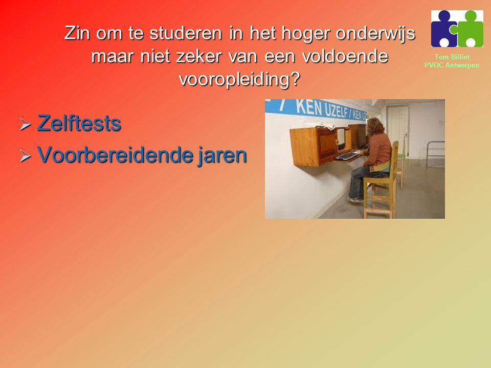 Tom Billiet PVOC Antwerpen Zin om te studeren in het hoger onderwijs maar niet zeker van een voldoende vooropleiding.