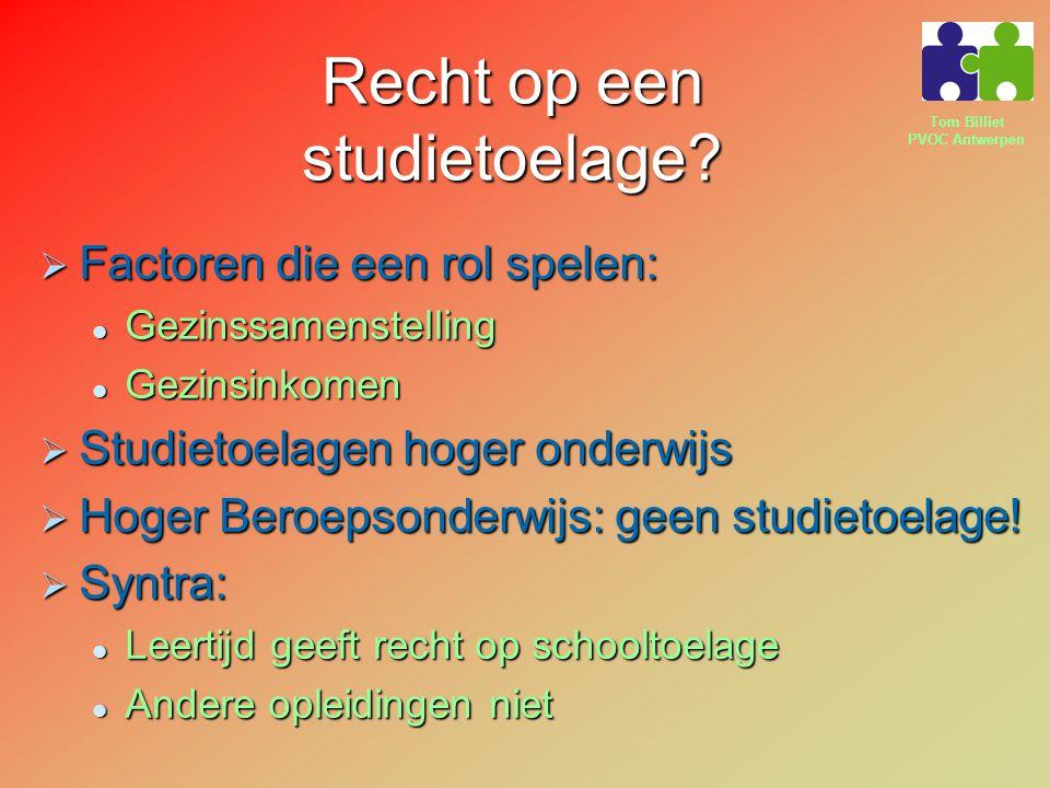 Tom Billiet PVOC Antwerpen Recht op een studietoelage?  Factoren die een rol spelen: Gezinssamenstelling Gezinssamenstelling Gezinsinkomen Gezinsinko
