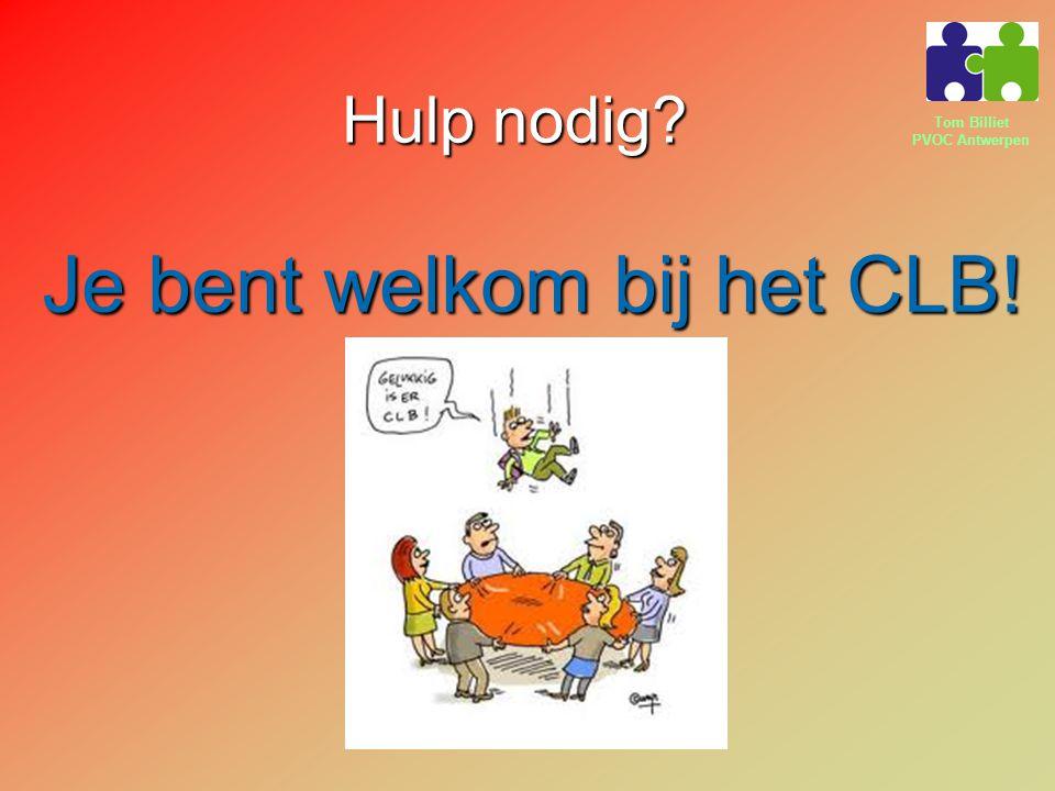 Tom Billiet PVOC Antwerpen Hulp nodig? Je bent welkom bij het CLB!