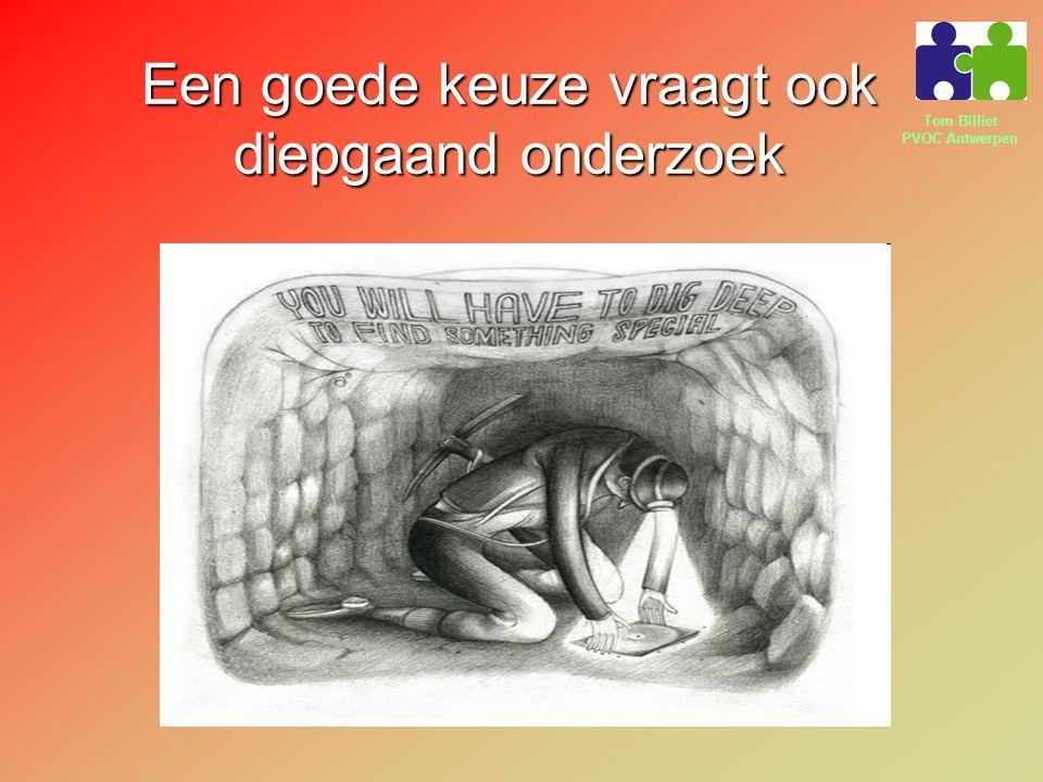 Tom Billiet PVOC Antwerpen Een goede keuze vraagt ook diepgaand onderzoek