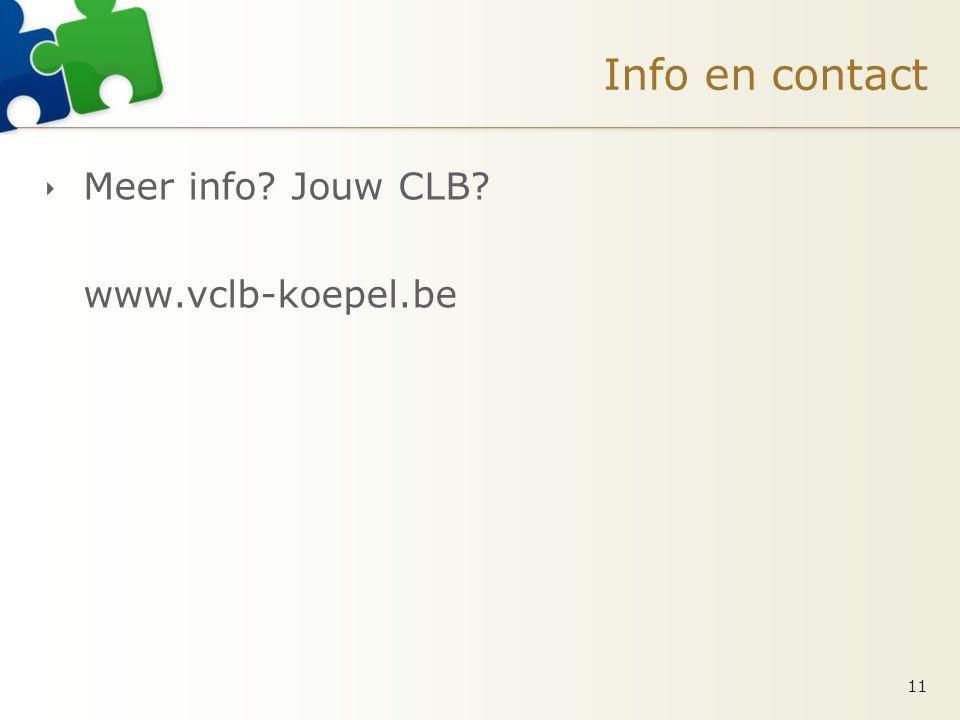 Info en contact  Meer info Jouw CLB www.vclb-koepel.be 11