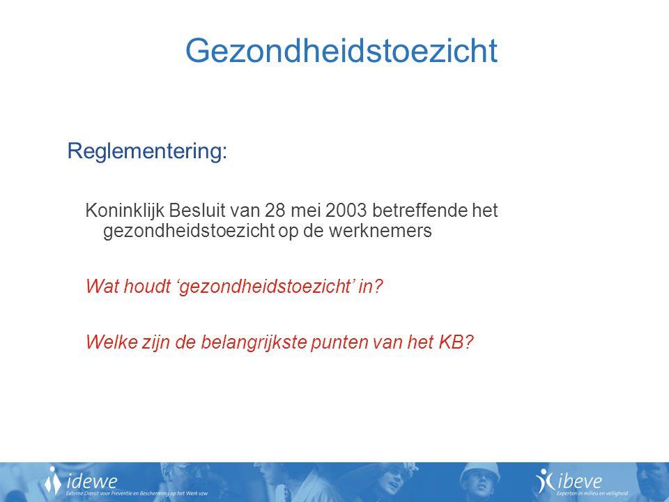 Gezondheidstoezicht Reglementering: Koninklijk Besluit van 28 mei 2003 betreffende het gezondheidstoezicht op de werknemers Wat houdt 'gezondheidstoezicht' in.