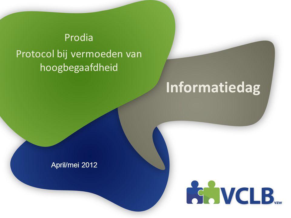 Informatiedag Prodia Protocol bij vermoeden van hoogbegaafdheid April/mei 2012