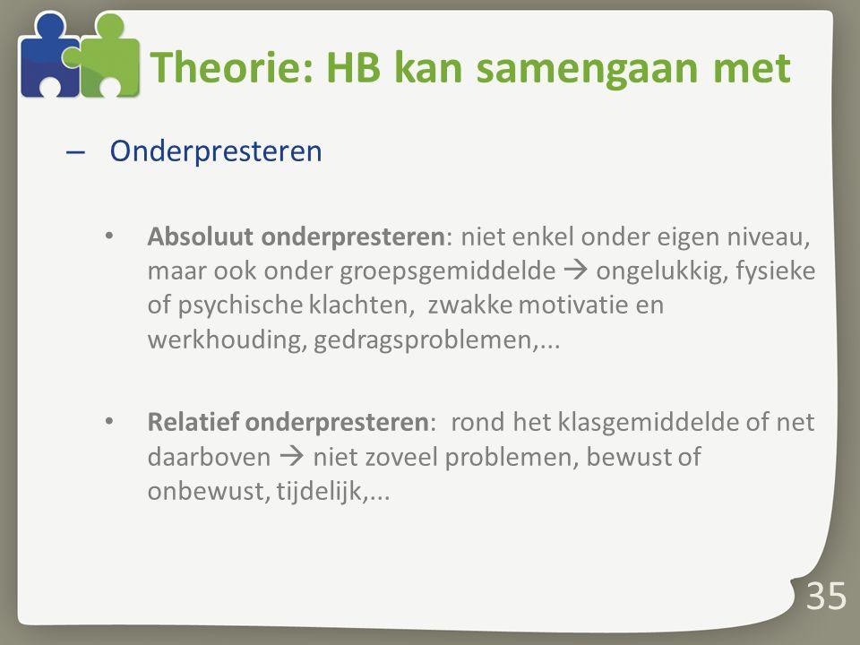 Theorie: HB kan samengaan met – Onderpresteren Absoluut onderpresteren: niet enkel onder eigen niveau, maar ook onder groepsgemiddelde  ongelukkig, f