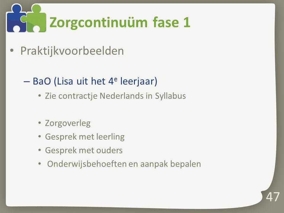 Zorgcontinuüm fase 1 Praktijkvoorbeelden – BaO (Lisa uit het 4 e leerjaar) Zie contractje Nederlands in Syllabus Zorgoverleg Gesprek met leerling Gesp
