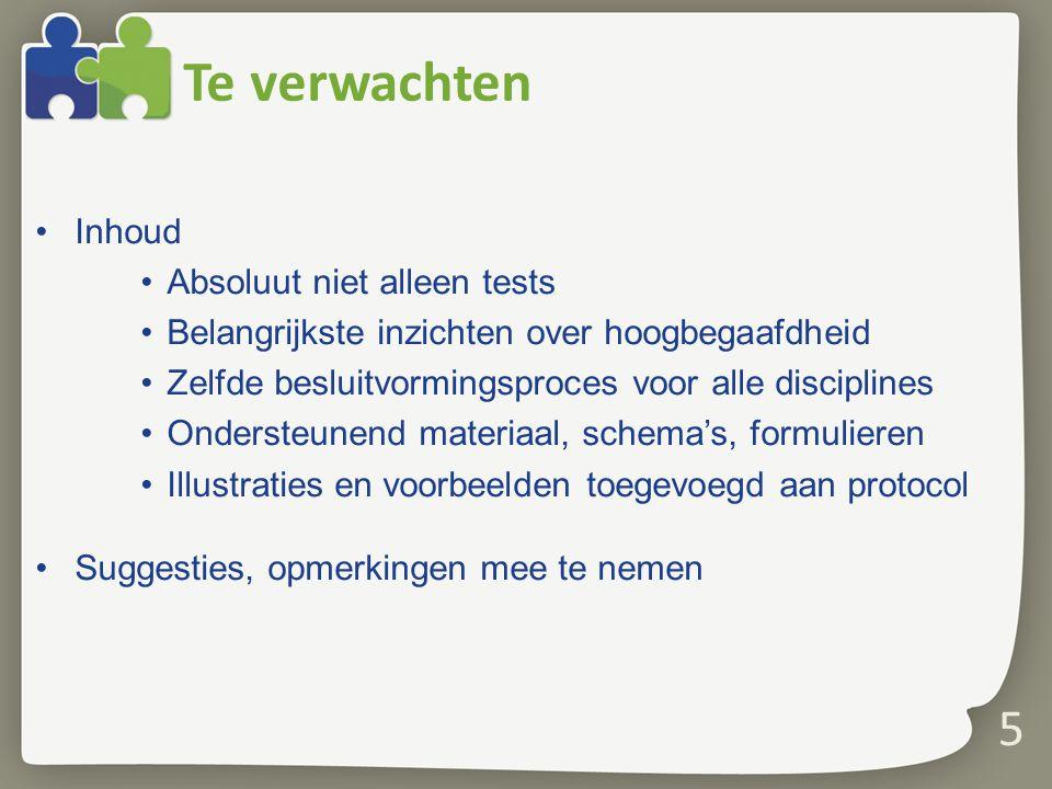 Te verwachten Inhoud Absoluut niet alleen tests Belangrijkste inzichten over hoogbegaafdheid Zelfde besluitvormingsproces voor alle disciplines Onders