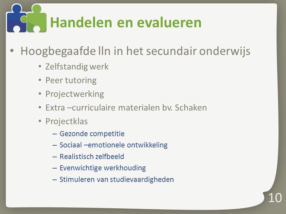 Handelen en evalueren Hoogbegaafde lln in het secundair onderwijs Zelfstandig werk Peer tutoring Projectwerking Extra –curriculaire materialen bv.