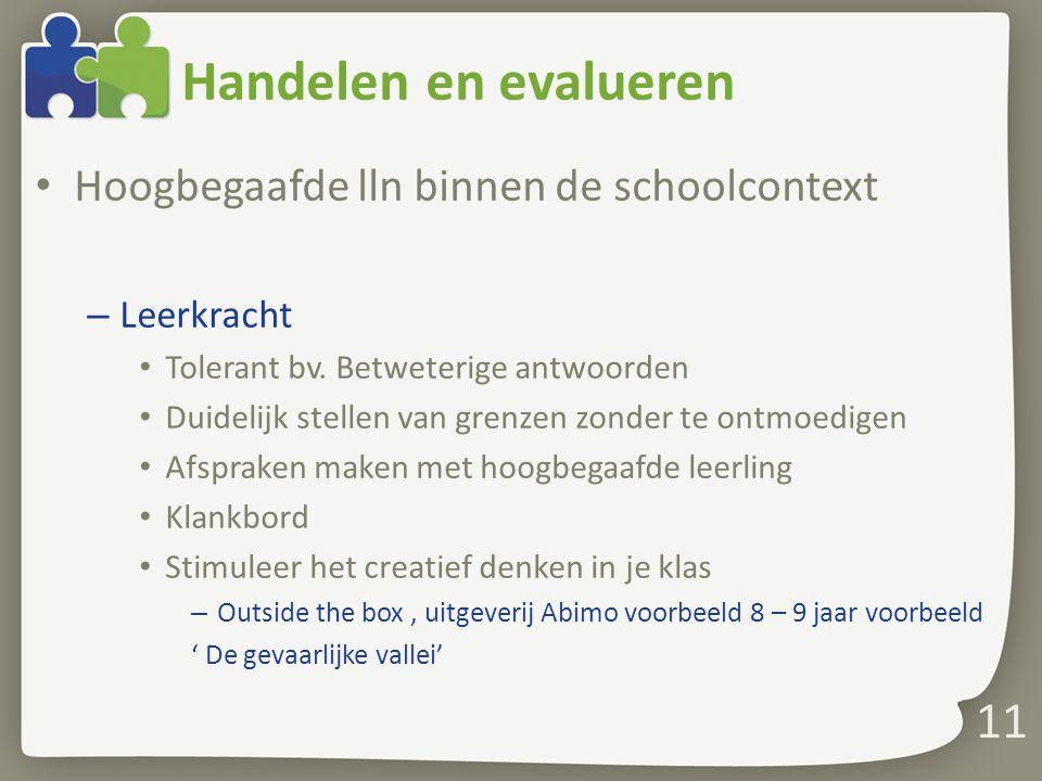 Handelen en evalueren Hoogbegaafde lln binnen de schoolcontext – Leerkracht Tolerant bv. Betweterige antwoorden Duidelijk stellen van grenzen zonder t
