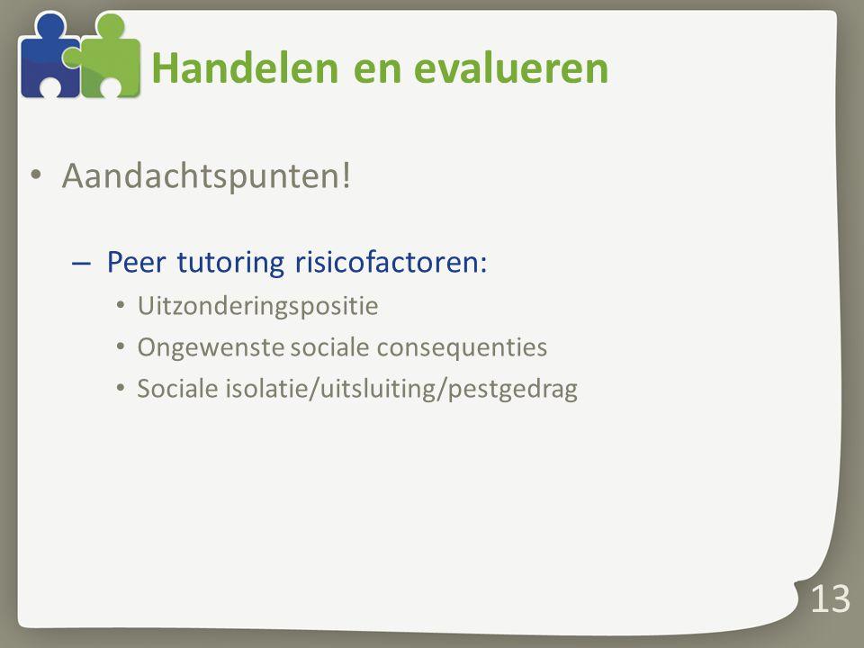 Handelen en evalueren Aandachtspunten! – Peer tutoring risicofactoren: Uitzonderingspositie Ongewenste sociale consequenties Sociale isolatie/uitsluit