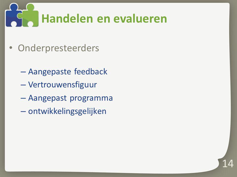 Handelen en evalueren Onderpresteerders – Aangepaste feedback – Vertrouwensfiguur – Aangepast programma – ontwikkelingsgelijken 14