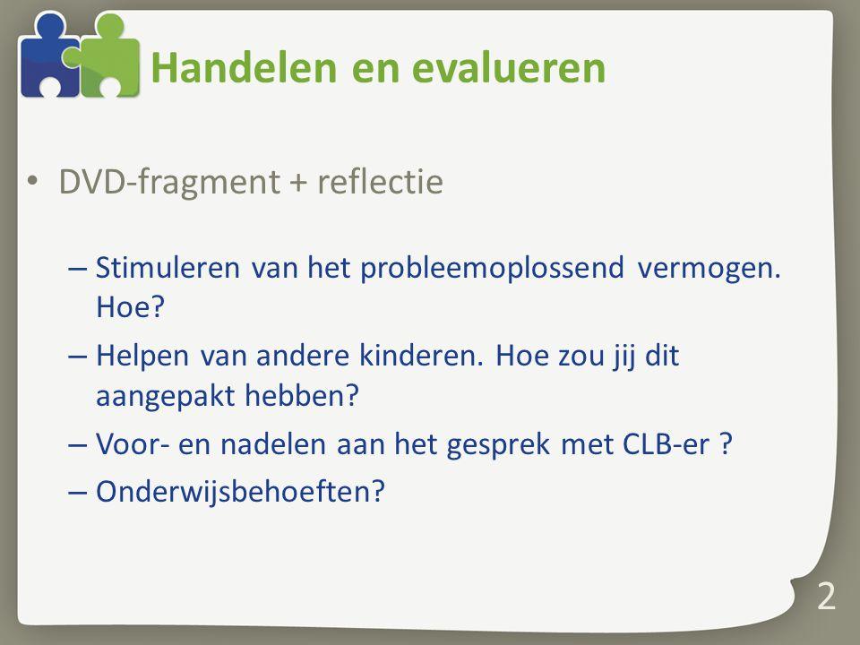 Handelen en evalueren DVD-fragment + reflectie – Stimuleren van het probleemoplossend vermogen. Hoe? – Helpen van andere kinderen. Hoe zou jij dit aan