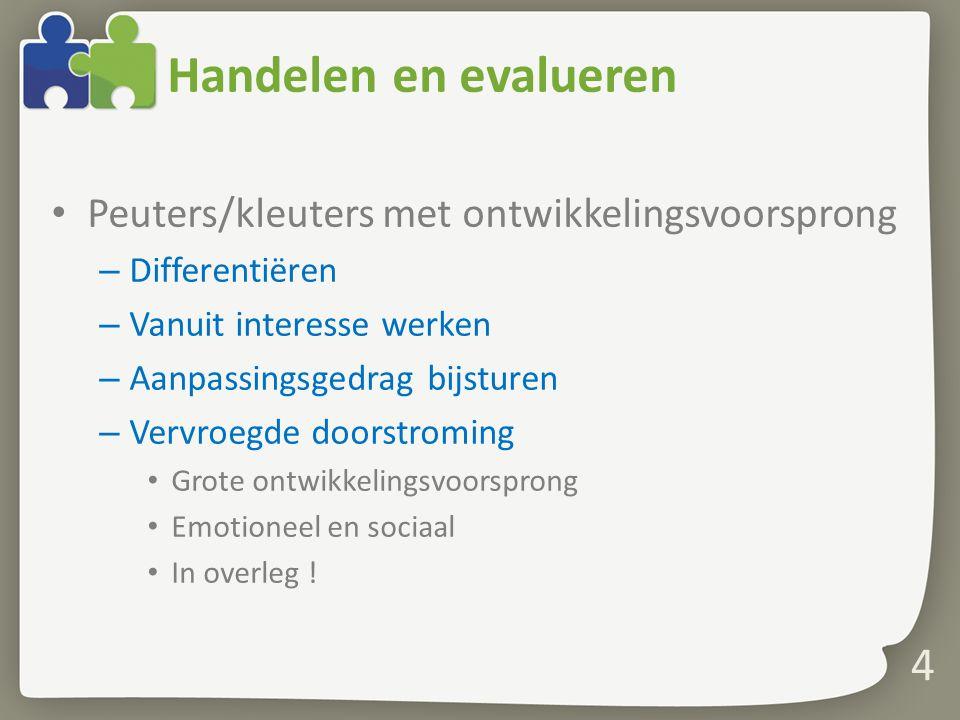 4 Handelen en evalueren Peuters/kleuters met ontwikkelingsvoorsprong – Differentiëren – Vanuit interesse werken – Aanpassingsgedrag bijsturen – Vervro
