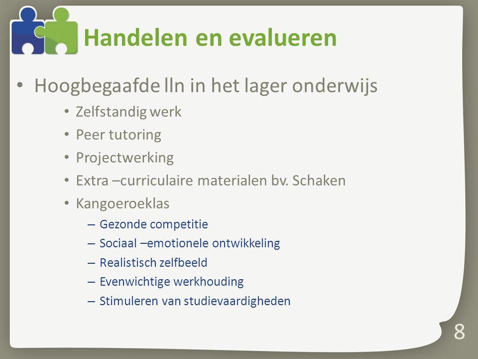 Handelen en evalueren Hoogbegaafde lln in het lager onderwijs Zelfstandig werk Peer tutoring Projectwerking Extra –curriculaire materialen bv.
