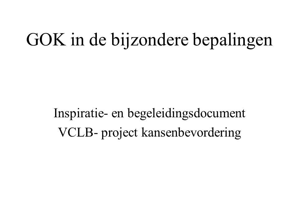 GOK in de bijzondere bepalingen Inspiratie- en begeleidingsdocument VCLB- project kansenbevordering