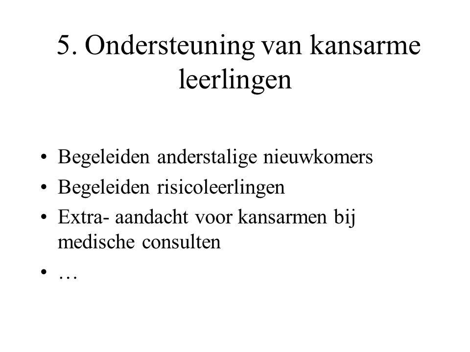 5. Ondersteuning van kansarme leerlingen Begeleiden anderstalige nieuwkomers Begeleiden risicoleerlingen Extra- aandacht voor kansarmen bij medische c