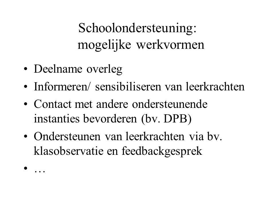 Schoolondersteuning: mogelijke werkvormen Deelname overleg Informeren/ sensibiliseren van leerkrachten Contact met andere ondersteunende instanties bevorderen (bv.