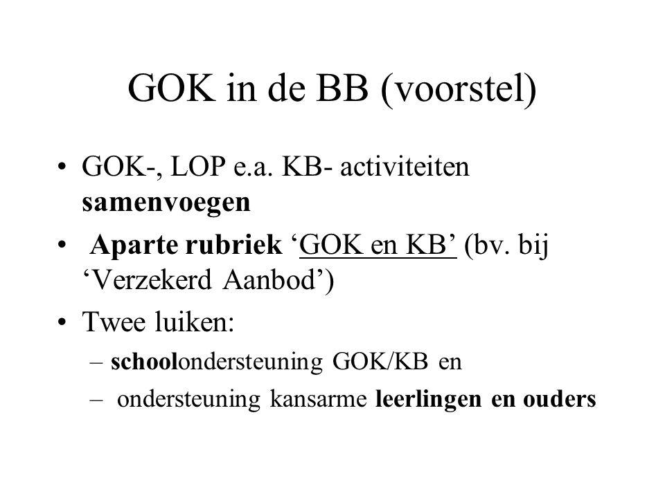 GOK in de BB (voorstel) GOK-, LOP e.a. KB- activiteiten samenvoegen Aparte rubriek 'GOK en KB' (bv.
