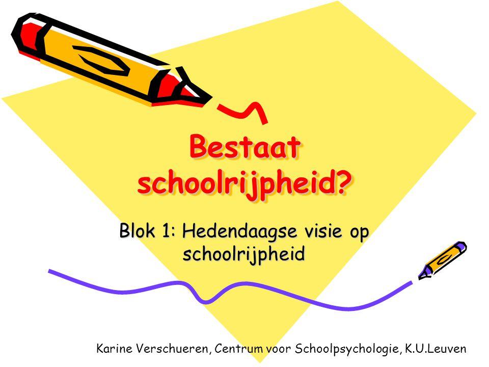 Bestaat schoolrijpheid? Blok 1: Hedendaagse visie op schoolrijpheid Karine Verschueren, Centrum voor Schoolpsychologie, K.U.Leuven
