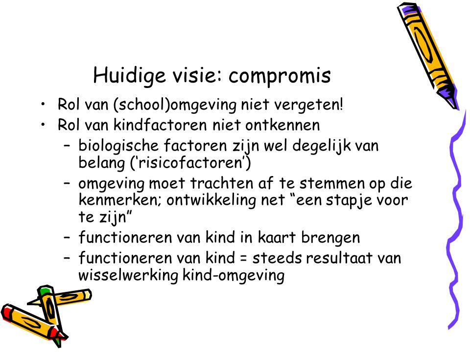 Huidige visie: compromis Rol van (school)omgeving niet vergeten! Rol van kindfactoren niet ontkennen –biologische factoren zijn wel degelijk van belan