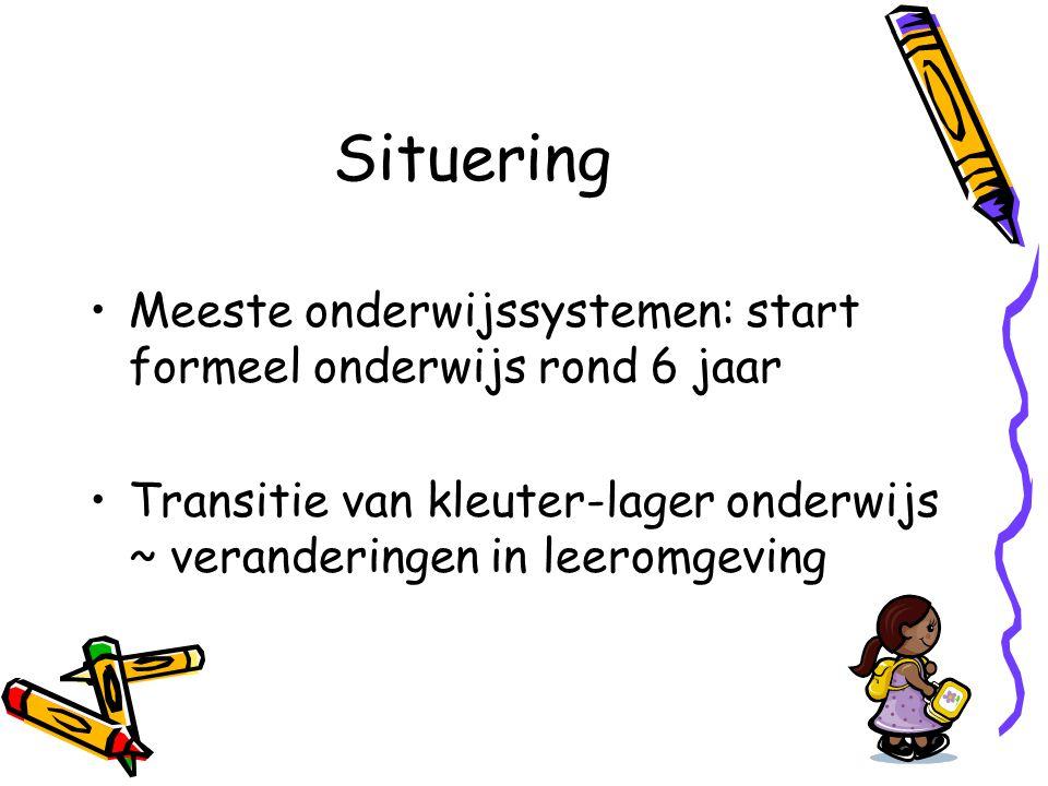 Situering Meeste onderwijssystemen: start formeel onderwijs rond 6 jaar Transitie van kleuter-lager onderwijs ~ veranderingen in leeromgeving