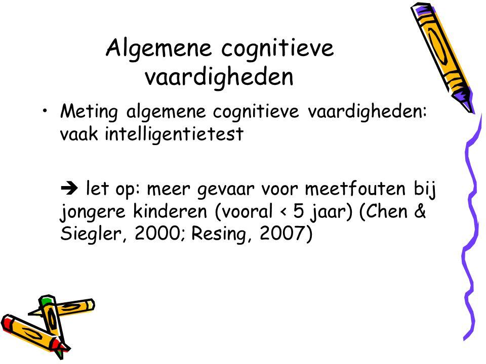 Algemene cognitieve vaardigheden Meting algemene cognitieve vaardigheden: vaak intelligentietest  let op: meer gevaar voor meetfouten bij jongere kinderen (vooral < 5 jaar) (Chen & Siegler, 2000; Resing, 2007)