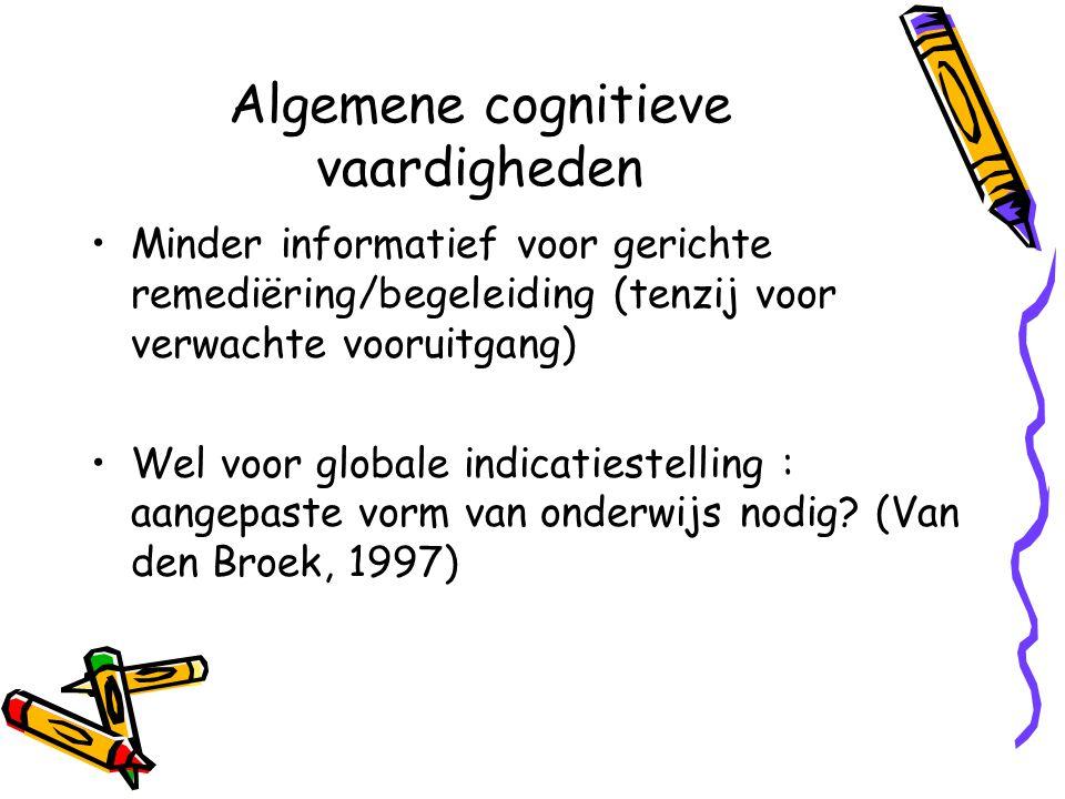Algemene cognitieve vaardigheden Minder informatief voor gerichte remediëring/begeleiding (tenzij voor verwachte vooruitgang) Wel voor globale indicatiestelling : aangepaste vorm van onderwijs nodig.