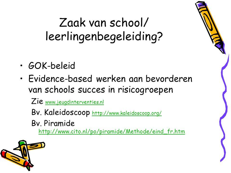 Zaak van school/ leerlingenbegeleiding? GOK-beleid Evidence-based werken aan bevorderen van schools succes in risicogroepen Zie www.jeugdinterventies.